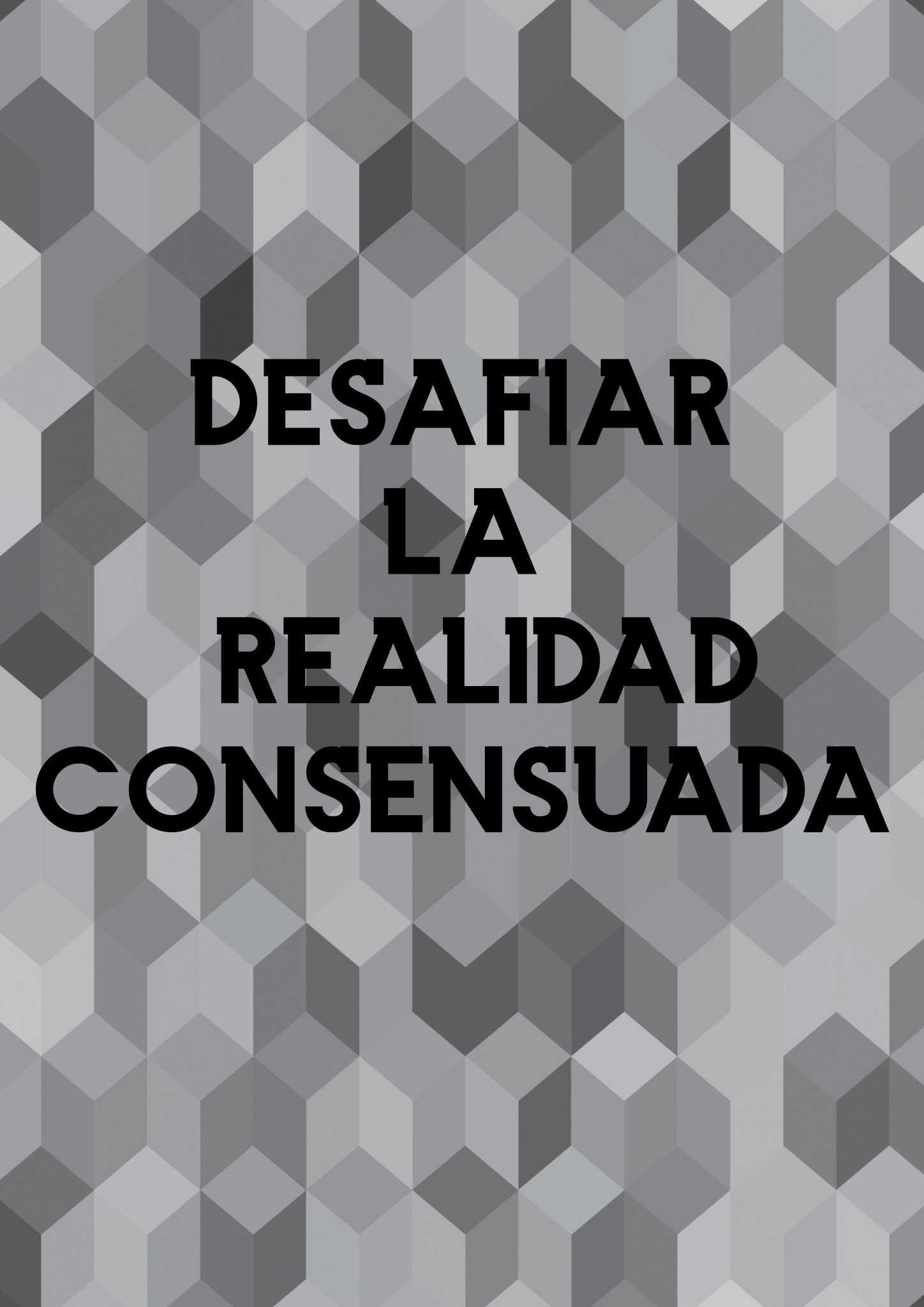 Desafiar la realidad consensuada